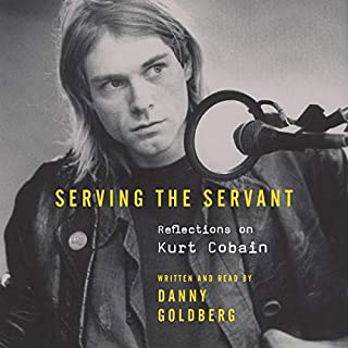Serving the Servant     Remembering Kurt Cobain              By:                                                                                                                                 Danny Goldberg                               Narrated by:                                                                                                                                 Danny Goldberg                      Length: 8 hrs and 32 mins     13 ratings     Overall 4.8