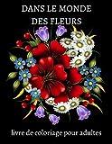 DANS LE MONDE DES FLEURS livre de coloriage pour adultes: Les meilleures pages de coloriage pour la méditation et la pleine conscience / De merveilleuses pages de coloriage de fleurs apaisent l'âme