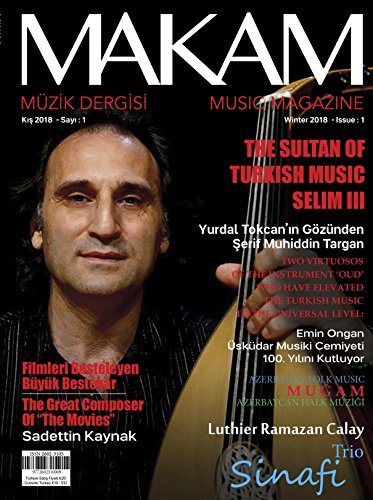 Makam Müzik: Makam Music Magazine is the representative of the Turkish Music in printed press. (2018 Book 1) (English Edition)