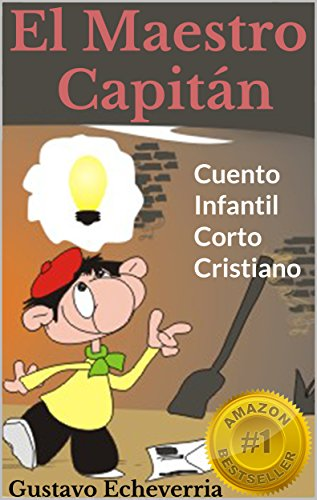 Cuento Infantil Corto Cristiano - El Maestro Capitán (Cuentos Inventados, Cortos e Ilustrados con Valores Cristianos nº 3)