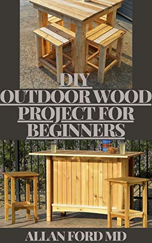 DIY OUTDOOR WOOD PROJECTS FOR BEGINNERS : The Complete Book of Woodworking: Step-by-Step Guide to Essential Woodworking Skills, Techniques and Tips