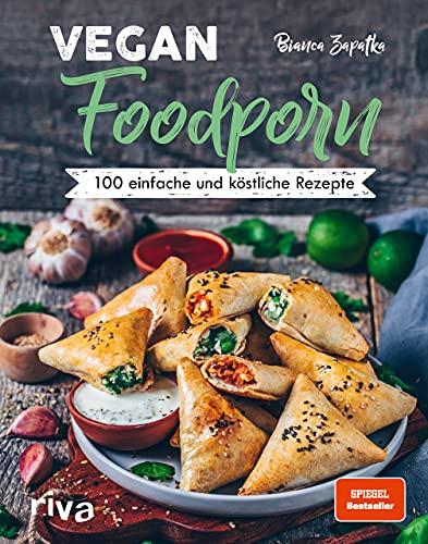 Vegan Foodporn: 100 einfache und köstliche Rezepte. Das vegane Kochbuch für Anfänger und Fortgeschrittene. Spiegel-Bestseller