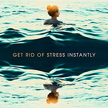 Get Rid of Stress Instantly: Relaxing State of Being