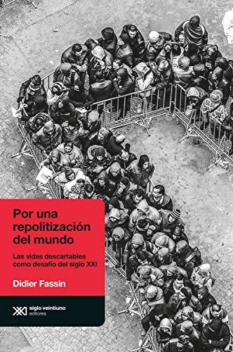 Por una repolitización del mundo: Las vidas descartables como desafío del siglo XXI (Antropológicas) (Spanish Edition)