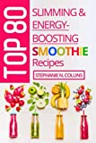 Top 80 Slimming & Energy-Boosting Smoothie Recipes: Super-Healthy Smoothies for Weight Loss, Detoxification, Energy, Clear Skin and Shiny Hair (Volume 3) review