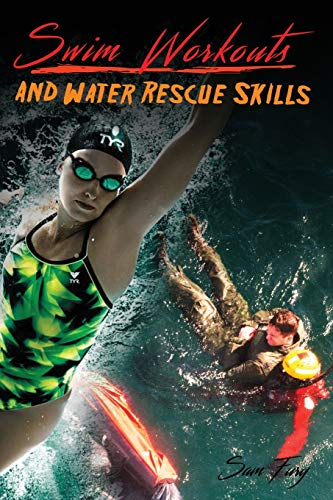 Swim Workouts and Water Rescue Skills: Techniques to Swim Faster, Longer, and Safer (Survival Fitness)