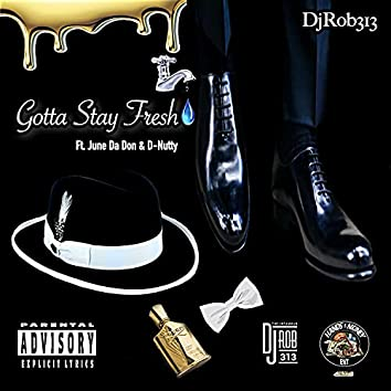 Gotta Stay Fresh (feat. June Da Don & D-Nutty)