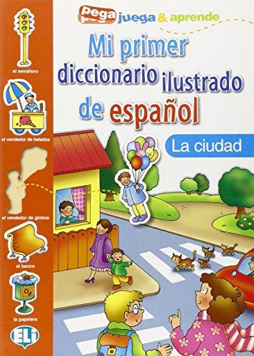 MI PRIMER DICCIONARIO ILUSTRADO LA CIUDAD (Pega juega & aprende)