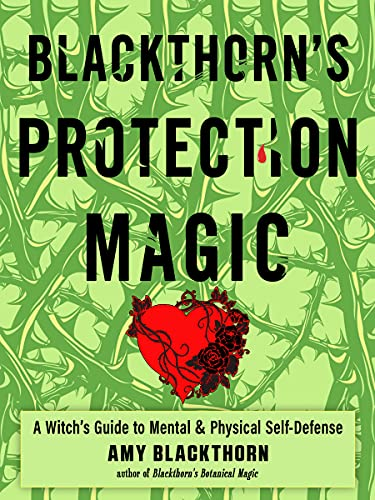 Compare Textbook Prices for Blackthorn's Protection Magic: A Witch's Guide to Mental and Physical Self-Defense  ISBN 9781578637614 by Blackthorn, Amy