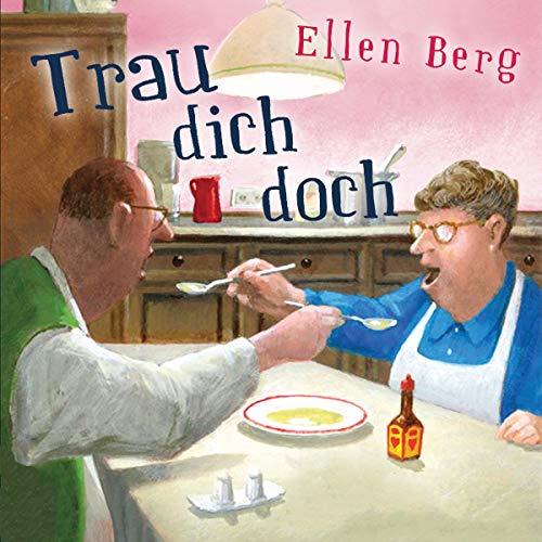 Trau dich doch     (K)ein Hochzeits-Roman              Autor:                                                                                                                                 Ellen Berg                               Sprecher:                                                                                                                                 Tessa Mittelstaedt                      Spieldauer: 11 Std. und 19 Min.     Noch nicht bewertet     Gesamt 0,0