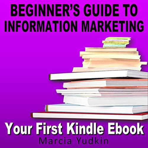 Beginner's Guide to Information Marketing: Your First Kindle Ebook audiobook cover art