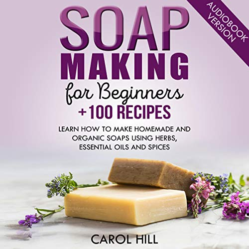 Soap Making for Beginners +100 Recipes cover art