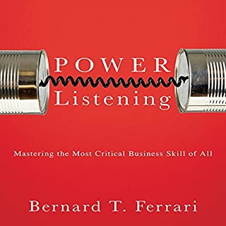 Power Listening     Mastering the Most Critical Business Skill of All               By:                                                                                                                                 Bernard T Ferrari                               Narrated by:                                                                                                                                 Sean Pratt                      Length: 5 hrs and 36 mins     68 ratings     Overall 4.0