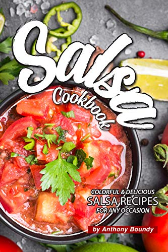 Salsa Cookbook: Colorful Delicious Salsa Recipes for Any Occasion (English Edition)