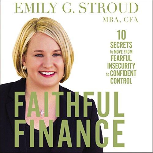 Faithful Finance     10 Secrets to Move from Fearful Insecurity to Confident Control              Autor:                                                                                                                                 Emily G. Stroud                               Sprecher:                                                                                                                                 Emily G. Stroud                      Spieldauer: 5 Std. und 38 Min.     Noch nicht bewertet     Gesamt 0,0