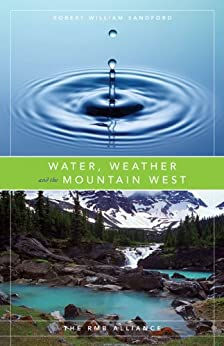 Water, Weather and the Mountain West (The Rmb Alliance Series) by [Robert William Sandford]