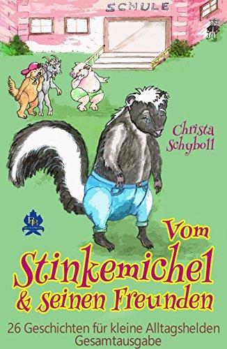 Vom Stinkemichel und seinen Freunden: 26 Geschichten für kleine Alltagshelden