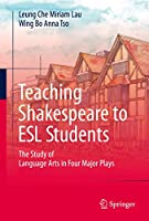 Teaching Shakespeare to ESL Students: The Study of Language Arts in Four Major Plays