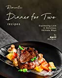 Romantic Dinner for Two Recipes: Expressing Love in Delicious, Intimate Ways