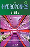 The Hydroponics Bible 2 IN 1: The Aquaponics guide from Beginners to Expert. Start from the Basis of Hydroponic Growing until Arrive to Create and Maintain Your Own Aquaponics System at Home.