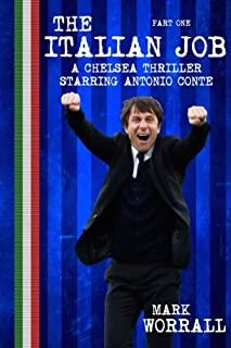 The Italian Job: A Chelsea thriller starring Antonio Conte: part one (Volume 1)
