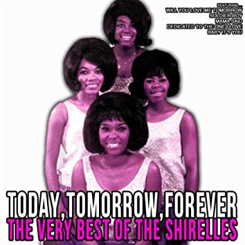 Today, Tomorrow, Forever: The Very Best of The Shirelles