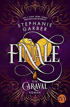 Finale (Caraval 3): Ein Caraval-Roman (German Edition) par [Stephanie Garber, Diana Bürgel]