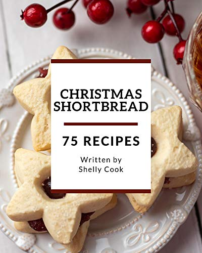 75 Christmas Shortbread Recipes: From The Christmas Shortbread Cookbook To The Table (English Edition)