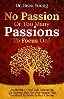 No Passion or Too Many Passions to Focus On?