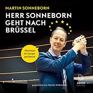 Herr Sonneborn geht nach Brüssel     Abenteuer im Europaparlament              By:                                                                                                                                 Martin Sonneborn                               Narrated by:                                                                                                                                 Martin Wehrmann                      Length: 7 hrs and 42 mins     Not rated yet     Overall 0.0