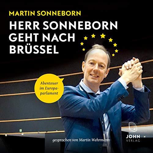 Herr Sonneborn geht nach Brüssel     Abenteuer im Europaparlament              Autor:                                                                                                                                 Martin Sonneborn                               Sprecher:                                                                                                                                 Martin Wehrmann                      Spieldauer: 7 Std. und 42 Min.     604 Bewertungen     Gesamt 4,8