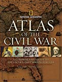 Atlas of the Civil War: A Complete Guide to the Tactics and Terrain of Battle (National Geographic) - Neil Kagan