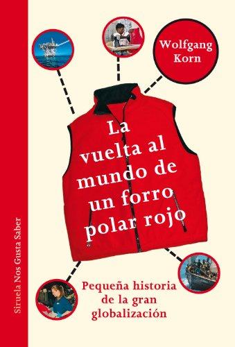 La vuelta al mundo de un forro polar rojo: Pequeña historia de la gran globalización: 8 (Las Tres Edades / Nos Gusta Saber)