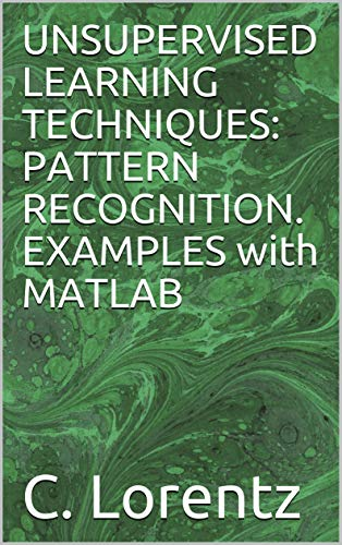 UNSUPERVISED LEARNING TECHNIQUES: PATTERN RECOGNITION. EXAMPLES with MATLAB