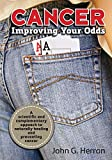 Cancer: Improving Your Odds: A Science-Based Approach to Naturally Preventing and Treating Cancer