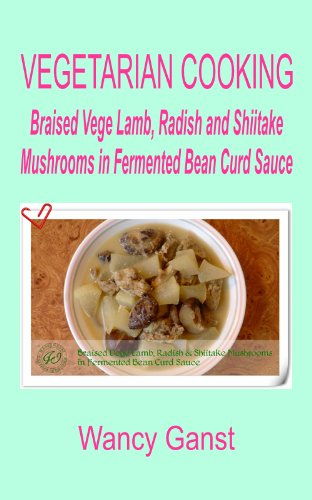 Vegetarian Cooking: Braised Vege Lamb, Radish and Shiitake Mushrooms in Fermented Bean Curd Sauce (Vegetarian Cooking - Vege Meats Book 1) (English Edition)