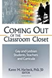 Coming Out of the Classroom Closet: Gay and Lesbian Students, Teachers, and Curricula - Karen M. Harbeck