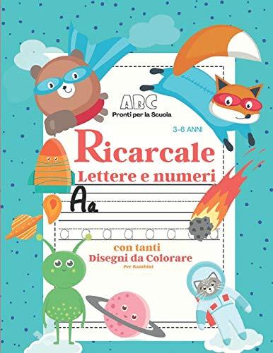 Ricalcare Lettere e Numeri: 112 Pagine di Pratica per Imparare L'Alfabeto, Tracciare Lettere e Numeri, Scrivere e Colorare, Prescolastica per Bambini, Asilo Nido e Scuole Elementari