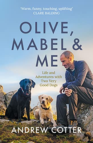 Olive, Mabel and Me: Life and Adventures with Two Very Good Dogs by [Andrew Cotter]