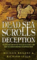 The Dead Sea Scrolls Deception by Michael Baigent Richard Leigh(1905-06-28)