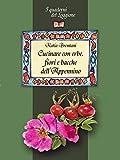 Cucinare con erbe, fiori e bacche dell'Appennino (I quaderni del Loggione)