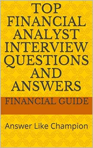 Top Financial Analyst Interview Questions and Answers: Answer Like Champion