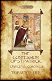 The Confession of Saint Patrick (Confessions of St. Patrick): With the Tripartite Life, and Epistle to the Soldiers of Coroticus (Aziloth Books)