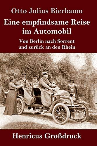 Eine empfindsame Reise im Automobil (Großdruck): Von Berlin nach Sorrent und zurück an den Rhein