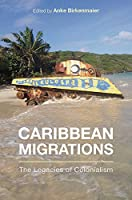 Caribbean Migrations: The Legacies of Colonialism (Critical Caribbean Studies)