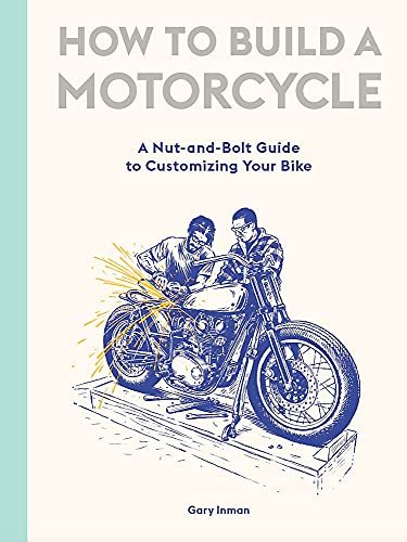 How to Build a Motorcycle: A Nut-and-Bolt Guide to Customizing Your Bike