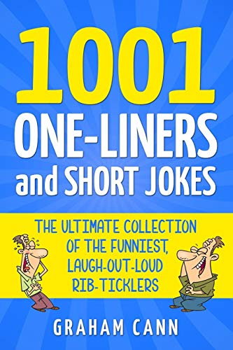 1001 One-Liners and Short Jokes: The Ultimate Collection Of The Funniest, Laugh-Out-Loud...