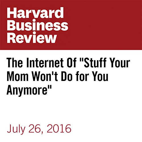 "The Internet of ""Stuff Your Mom Won't Do for You Anymore"" audiobook cover art"
