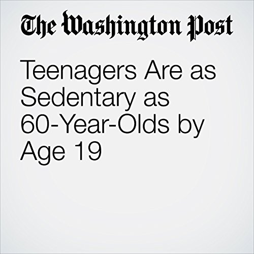 Teenagers Are as Sedentary as 60-Year-Olds by Age 19 copertina