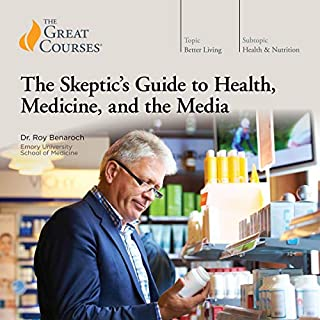 The Skeptic's Guide to Health, Medicine, and the Media                   By:                                                                                                                                 Roy Benaroch,                                                                                        The Great Courses                               Narrated by:                                                                                                                                 Roy Benaroch                      Length: 12 hrs and 23 mins     1 rating     Overall 2.0